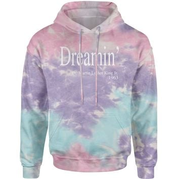Dreamin Martin Luther King Quote  Tie-Dye Adult Hoodie Sweatshirt