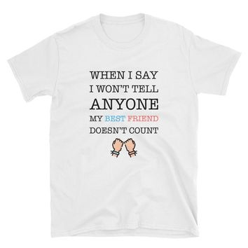 When I Say I Won't Tell Anyone My Best Friend Doesn't Count T-Shirt Gift