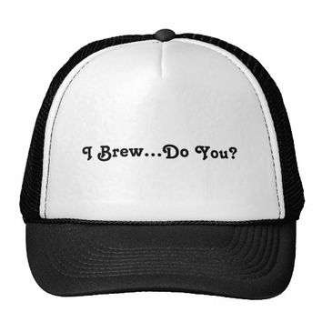 I Brew...Do You? Black Text Trucker Hat