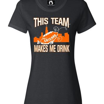 Womens This Team Makes Me Drink Funny Football Chicago T-Shirt
