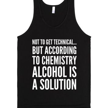 NOT TO GET TECHNICAL...BUT ACCORDING TO CHEMISTRY, ALCOHOL IS A SOLUTION TANK DARK | Tank Top | SKREENED