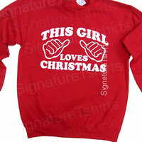 Christmas Sweater This Girl Loves Christmas Sweatshirt Shirt Christmas Party Crewneck jumper Holidays Santa Ugly Sweater Winter December tee
