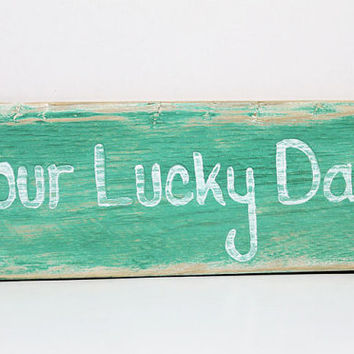 17% OFF SALE- St. Patrick's Day, Wood Sign, Its Your Lucky Day, Hand Painted, Lettering, Illustration, Reclaimed Wood, Signs, Pallet Wood