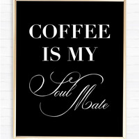 Coffee is my soul mate - Instant Download Print