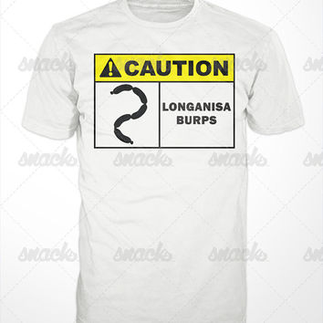 CAUTION Longanisa Burps T-Shirt - Filipino Foods, sausage, spicy, Philippines, Tagalog, funny, longganisa, garlic fried rice, dave batista