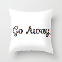 Go Away Throw Pillow by fyyff