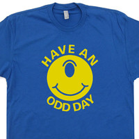 Have An Odd Day T Shirt Funny Weird T Shirt