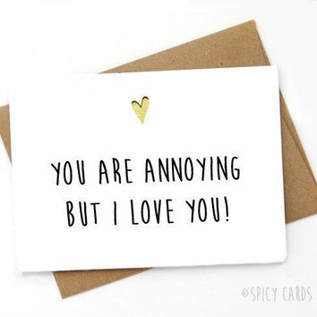 Annoying But I Love You Funny Anniversary Card Valentines Day Card FREE SHIPPING