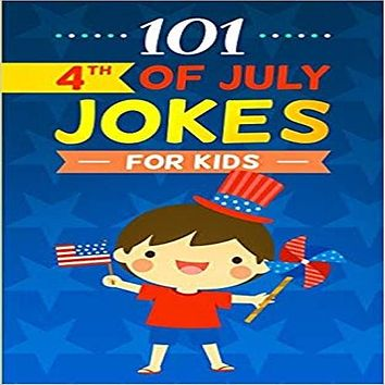101 4th of July Jokes for Kids: The Patriotic Fourth of July Gift Book for Boys and Girls