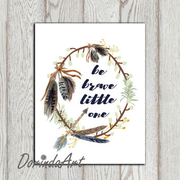 Be brave little one print Printable Native feather wreath Navy brown Boys nursery quote Watercolor art Tribal arrow print 5x7, 8x10