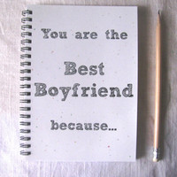 LIMITED EDITION with stardust white cover- You are the Best Boyfriend because... - 5 x 7 journal