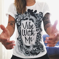 European T shirt Summer Women 2016 Vibe With Me Print Punk Rock Fashion Graphic Tees Women Designer Clothing