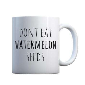 Don't Eat Watermelon Seeds Gift Mug