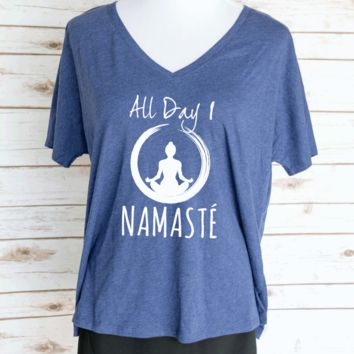 All Day I Namaste Yoga Quote Slouchy V-Neck T-Shirt. Funny Yoga T-Shirt.