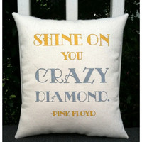 Pink Floyd, customizeable double sided lyric pillow- Shine on you Crazy Diamond