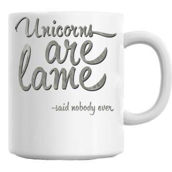 Unicorns Are Lame Nobody Said Coffee Mug Cup 11 Oz