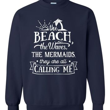 The beach the waves the mermaids they are all calling me sweatshirt need vacation sweater