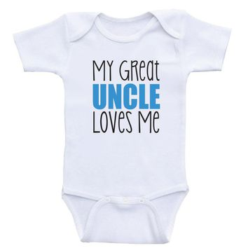 "Great Uncle Baby Clothes ""My Great Uncle Loves Me"" Gender Neutral Baby Onesuits"