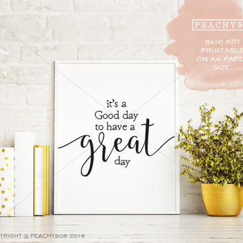 PRINTABLE- It's a good day to have a great day- wedding- housewarming quote wall art