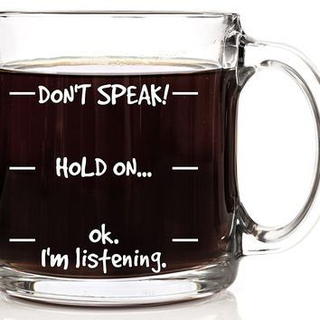 Don't Speak 13oz Glass Coffee Mug