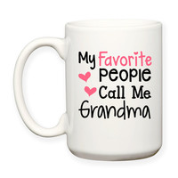 My Favorite People Call Me Grandma Grandchildren Granddaughter Grandson Typography 15 oz Coffee Tea Mug Dishwasher Microwave Safe