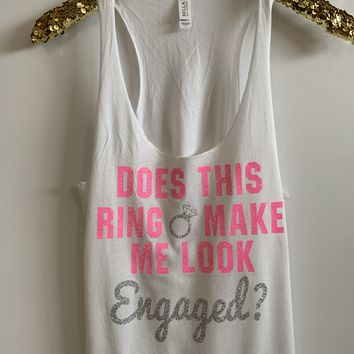IG - FLASH SALE - Does This Ring Make Me Look Engaged - Ruffles with Love - Racerback Tank - Womens Fitness