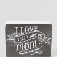 I Love That You're My Mom Chalk Box Sign
