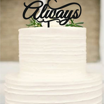 Always Wedding Cake Toppers - natural wood or acrylic cake toppers - rustic wedding cake toppers - Monogram love cake toppers - cake decor