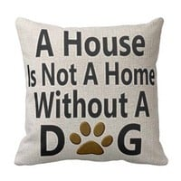 A house is not a home without a Dog. Throw Pillow