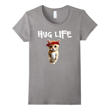 Hug Life T Shirt - Funny awesome Cool cute cat kitten tee