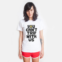 You Can't Trip with Us White T-shirt UNISEX sizes S, M, L, XL,