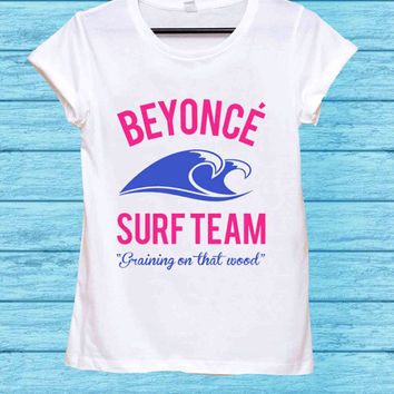 Beyonce Surf Team for t shirt mens and t shirt girls