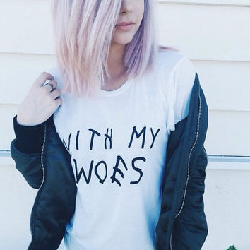 With my woes women shirt, with my woes t shirt , Funny quote t shirts, instagram shirts, Tumblr shirts, fashion tops, Gift for Her