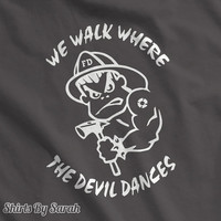 Firefighter T-Shirt - We Walk Where The Devil Dances Shirts For Fire Fighters Tattoo Men's Women's
