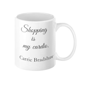 Coffee Mug with Quote, Fashion Carrie Bradshaw quotes, Sex and the city Tv series