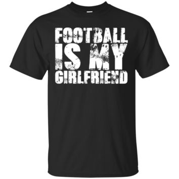 Football Is My Girlfriend Cool Sport T-Shirt