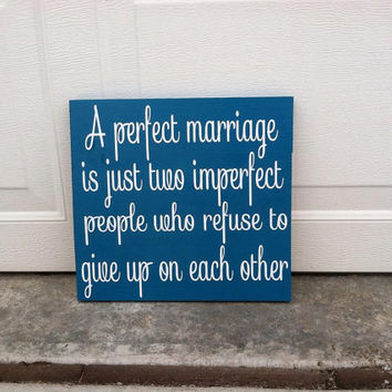 A Perfect Marriage Is Just Two Imperfect People Who Refuse To Give Up On Each Other 8x8 Wood Sign