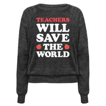 TEACHERS WILL SAVE THE WORLD (WHITE) PULLOVERS