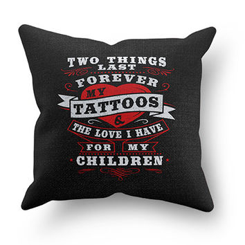 My Tattoos and My Children Pillow Cover