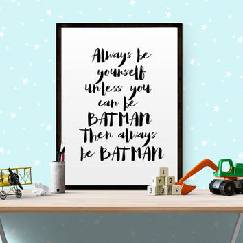 Always be yourself unless you can Be Batman... for a Little Boy's Nursery/Bedroom Always Be Batman Instant Download Wall Art Print at Home