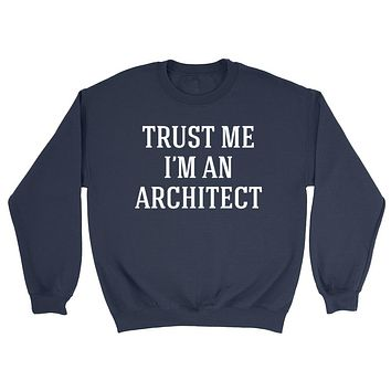 Trust me I'm an architect  funny cool geek gift ideas  Crewneck Sweatshirt