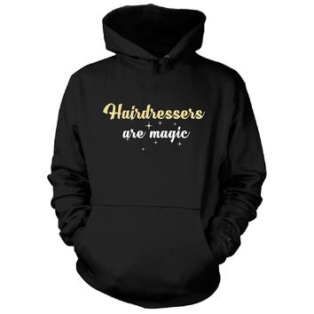 Hairdressers Are Magic. Awesome Gift - Hoodie