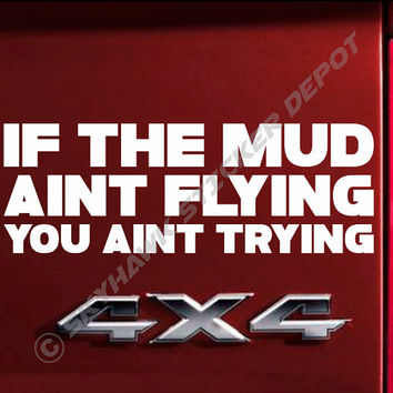 If the Mud Aint Flying You Aint Trying Funny Bumper Sticker Vinyl Decal Turbo Diesel SUV Truck 4X4 4WD AWD Off Road Sticker