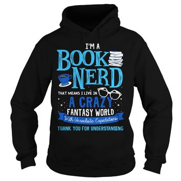 I'm a book nerd that mean I live in a crazy fantasy world shirt Hoodie