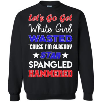 lets go get white girl wasted star spangled hammered T-Shirt