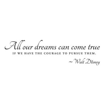 "wall quotes wall decals - ""All our dreams can come true, if we have the courage to pursue them"""