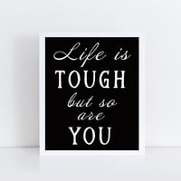 Life is Tough, But So Are You, printable, quote, inspirational, wall art, wall decor, home decor, motivational, positive, gift idea, modern