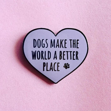 Dogs make the world a better place enamel pin / Dog lover pin / Dog lover gift