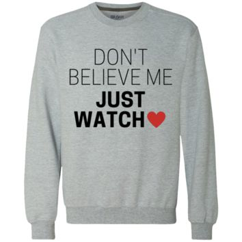 Don't Believe Me Just Watch Crewneck Sweatshirt 9 oz.