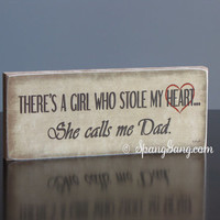 "There's a girl who stole my heart, she calls me Dad"" Christmas gift for Dad. Father's Day. Wood Sign Decor. New Daddy gift"